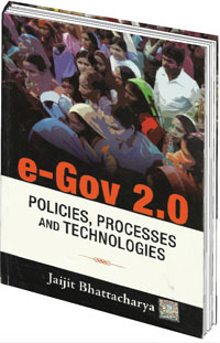 e-Gov 2.0 Author: Jaijit Bhattacharya Publisher: McGraw Hill Pages: 604 Reviewed by: Anoop Verma
